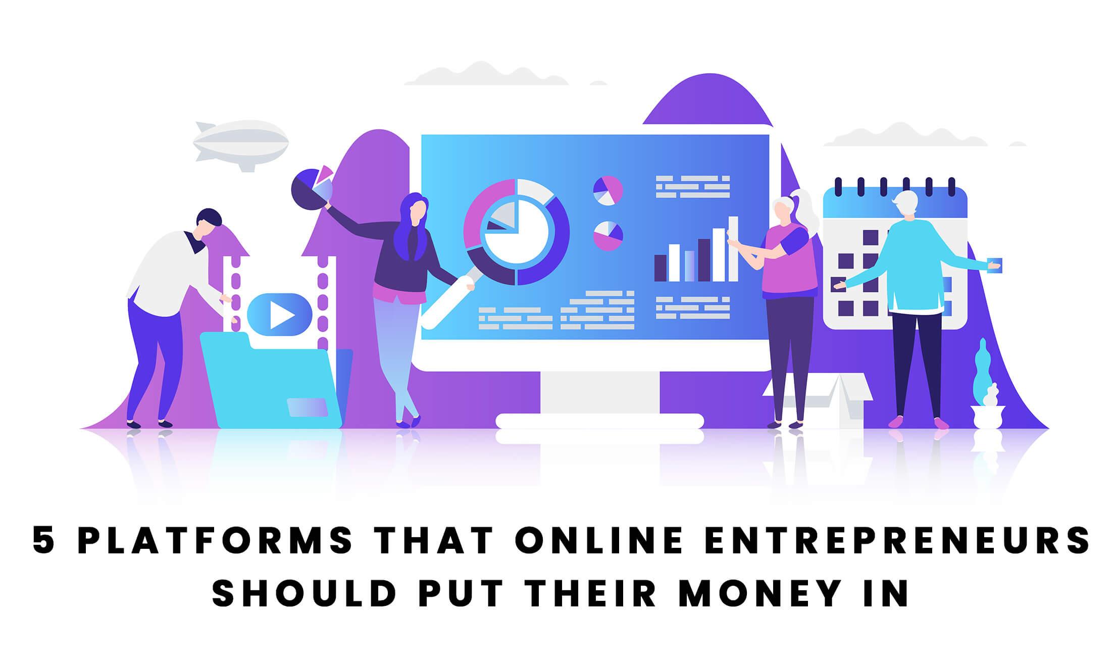 5 Platforms that Online Marketers Should Put Their Money In